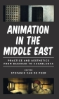 Animation in the Middle East: Practice and Aesthetics from Baghdad to Casablanca (World Cinema) Cover Image