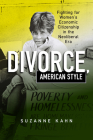 Divorce, American Style: Fighting for Women's Economic Citizenship in the Neoliberal Era (Politics and Culture in Modern America) Cover Image