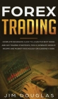 Forex Trading: Complete Beginners Guide to Learn the Best Swing and Day Trading Strategies, Tools, Generate Passive Income and Market Cover Image