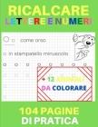Ricalcare Lettere e Numeri: Lettere e Numeri da Tracciare, Prelettura, Prescrittura, Disegni da Colorare. (Libro Pregrafismo, Imparare a Scrivere) Cover Image