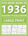 Large Print Sudoku Puzzle Book: You Were Born In 1936: A Special Easy To Read Sudoku Puzzles For Adults Large Print (Easy to Read Sudoku Puzzles for S Cover Image