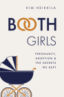 Booth Girls: Pregnancy, Adoption, and the Secrets We Kept Cover Image