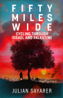 Fifty Miles Wide: Cycling Through Israel and Palestine Cover Image