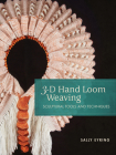 3-D Hand Loom Weaving: Sculptural Tools and Techniques Cover Image