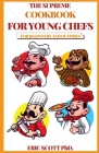 The Supreme Cookbook for Young Chefs for Beginners and Dummies Cover Image
