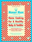 Mommy Made and Daddy Too! (Revised): Home Cooking for a Healthy Baby & Toddler: A Cookbook Cover Image