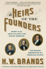 Heirs of the Founders: Henry Clay, John Calhoun and Daniel Webster, the Second Generation of American Giants Cover Image
