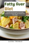 Fatty Liver Diet: The new essential guide and healthy recipes to manage fatty liver disease and loss weight Cover Image