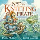 Ned the Knitting Pirate Cover Image