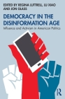 Democracy in the Disinformation Age: Influence and Activism in American Politics Cover Image