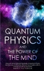 - Quantum Physics and the Power of the Mind -: Discover all the important features of Quantum Physics and the Law of Attraction, find out how it reall Cover Image