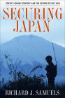 Securing Japan: Tokyo's Grand Strategy and the Future of East Asia (Cornell Studies in Security Affairs) Cover Image