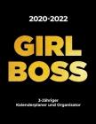2020-2022 GIRL BOSS 3-Jähriger Kalenderplaner und Organisator: Monatsplaner für Frauen - Agenda für 3 Jahre, Monatliches Tagebuch pro Seite Cover Image