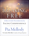 Breaking Free: A Recovery Handbook for ``Facing Codependence'' Cover Image