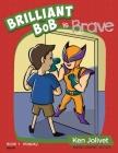 Brilliant Bob is Brave Cover Image