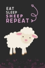 Eat Sleep Sheep Repeat: Best Gift for Sheep Lovers, 6 x 9 in, 110 pages book for Girl, boys, kids, school, students Cover Image