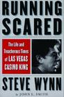 Running Scared: The Life and Treacherous Times of Las Vegas Casino King Steve Wynn Cover Image