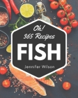 Oh! 365 Fish Recipes: Enjoy Everyday With Fish Cookbook! Cover Image