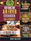 The Ultimate Air Fryer Cookbook on a Budget [4 books in 1]: Plenty of Tasty Air Fryer Recipes to Eat Good with NO Guilt. Basics and Beyond for Smart P Cover Image