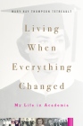Living When Everything Changed: My Life in Academia Cover Image