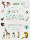 How to Embroider Almost Every Animal: A Sourcebook of 400+ Motifs and Beginner Stitch Tutorials (Almost Everything) Cover Image