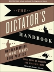 The Dictator's Handbook: Why Bad Behavior Is Almost Always Good Politics Cover Image