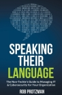 Speaking Their Language: The Non-Techie's Guide to Managing IT & Cybersecurity for Your Organization Cover Image