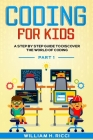 Coding For Kids: A Step By Step Guide To Discover The World Of Coding PART 1 Cover Image