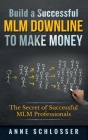 Build a Successful MLM Downline to Make Money: The Secret of Successful MLM Professionals Cover Image
