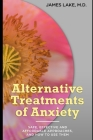 Alternative Treatments of Anxiety: Safe, effective and affordable approaches and how to use them Cover Image