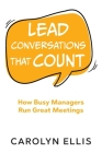 Lead Conversations That Count: How Busy Managers Run Great Meetings Cover Image