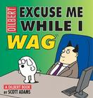 Excuse Me While I Wag: A Dilbert Book Cover Image