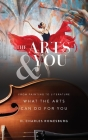 The Arts & You: From Painting to Literature, What the Arts Can Do for You Cover Image