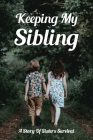 Keeping My Sibling: A Story Of Sisters Survival: Sibling Relationships Novels Cover Image