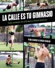 La calle es tu gimnasio: Guía completa de Calistenia y Street Workout / The Street Is Your Gym: A Complete Guide to Calisthenics and Street Workout Cover Image