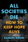 All Societies Die: How to Keep Hope Alive Cover Image