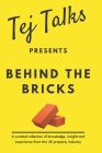 Tej Talks Presents: Behind The Bricks: A curated collection of knowledge, insight and experience from the UK property industry Cover Image