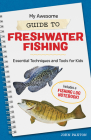 My Awesome Guide to Freshwater Fishing: Essential Techniques and Tools for Kids Cover Image