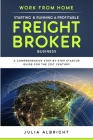 Work from Home: Starting & Running a Profitable Freight Broker Business: A comprehensive step-by-step Startup guide for the 21st Centu Cover Image