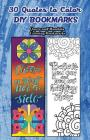 30 Quotes To Color DIY Bookmarks: Quote and Mandala Coloring Bookmarks Cover Image