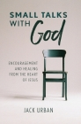 Small Talks With God: Encouragement and Healing from the Heart of Jesus Cover Image