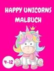 Happy Unicorns Malbuch Kinder 4-12: Einhorn-Aktivitätsbuch für Kinder - Malbuch für Kinder - Malbuch für Kinder - Entspannungs-Malbuch für Einhorn-Lie Cover Image