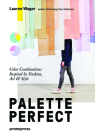 Color Collective's Palette Perfect: Color Combinations Inspired by Fashion, Art and Style Cover Image