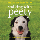 Walking with Peety: The Dog Who Saved My Life Cover Image