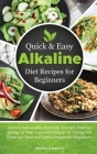 Quick and Easy Alkaline Diet Recipes for Beginners: Learn a Sustainable Approach Towards Healthy Eating for Your Liver and Kidneys by Trying Out These Cover Image