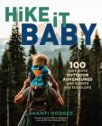 Hike It Baby: 100 Awesome Outdoor Adventures with Babies and Toddlers Cover Image