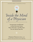 Inside the Mind of a Physician: Illuminating the Mystery of How Doctors Think, What They Feel, and Why They Do the Things They Do Cover Image