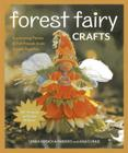 Forest Fairy Crafts: Enchanting Fairies & Felt Friends from Simple Supplies - 28+ Projects to Create & Share Cover Image