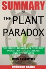 SUMMARY Of The Plant Paradox: The Hidden Dangers in Healthy Foods That Cause Disease and Weight Gain By Dr Steven Gundry Cover Image