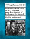 Immunity of State Ships as a Contribution Towards Unification of the Laws on the Subject. (Making of Modern Law. Legal Treatises) Cover Image